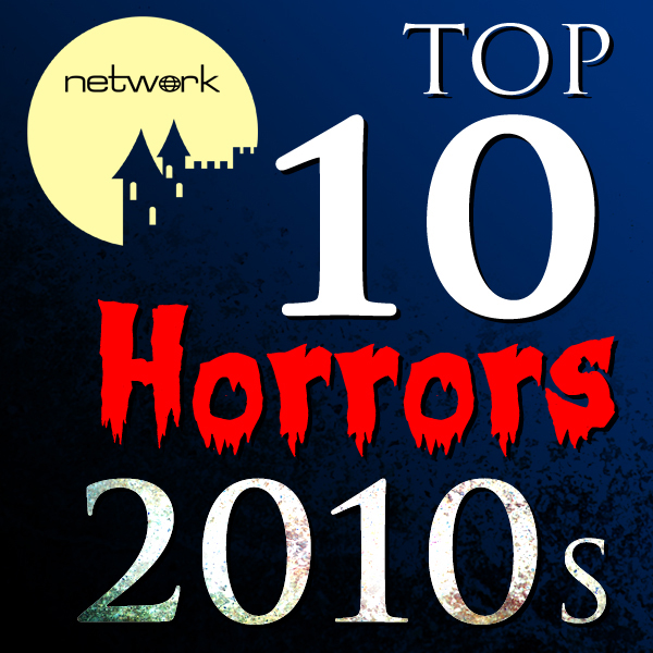 Top 10 Network Horror Releases of the 2010s