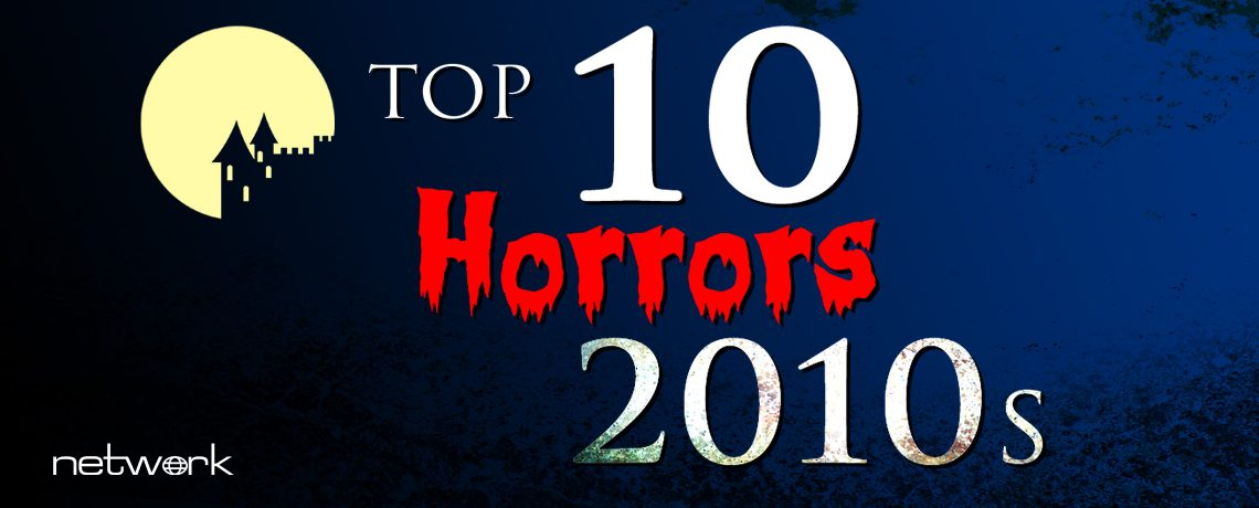 Top 10 Network Horrors 2010s